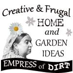 Empress of Dirt: Creative & Frugal Home and Garden Ideas