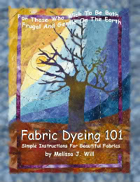 Fabric Dyeing 101: Simple Instructions For Beautiful Fabrics - ebook by Melissa J. Will
